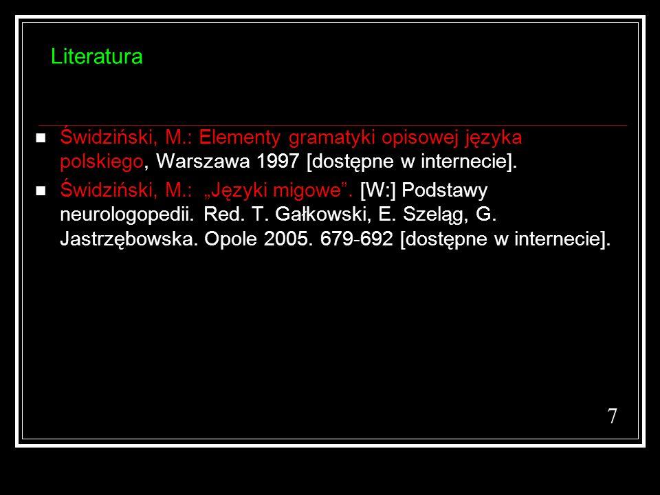 Literatura Świdziński, M.: Elementy gramatyki opisowej języka polskiego, Warszawa 1997 [dostępne w internecie].